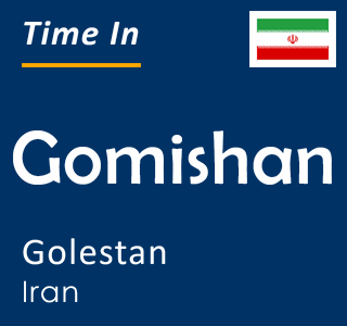 Current time in Gomishan, Golestan, Iran