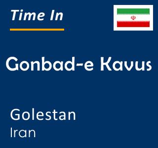 Current time in Gonbad-e Kavus, Golestan, Iran