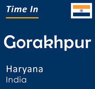 Current time in Gorakhpur, Haryana, India