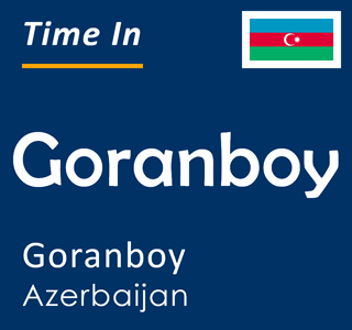 Current time in Goranboy, Goranboy, Azerbaijan