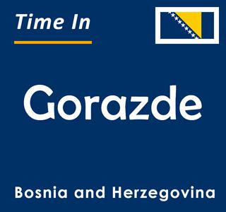Current time in Gorazde, Bosnia and Herzegovina