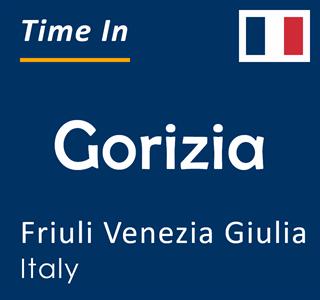 Current time in Gorizia, Friuli Venezia Giulia, Italy