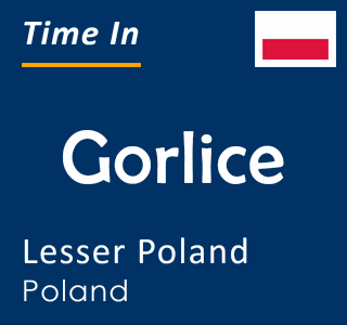 Current time in Gorlice, Lesser Poland, Poland