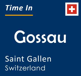 Current time in Gossau, Saint Gallen, Switzerland
