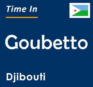 Current time in Goubetto, Djibouti