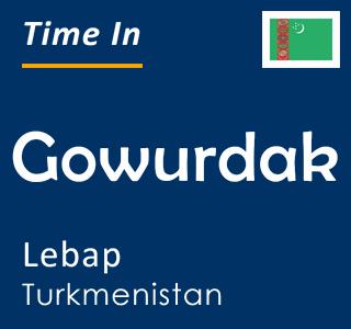 Current time in Gowurdak, Lebap, Turkmenistan