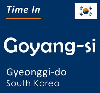 Current time in Goyang-si, Gyeonggi-do, South Korea