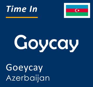 Current time in Goycay, Goeycay, Azerbaijan