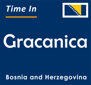 Current time in Gracanica, Bosnia and Herzegovina