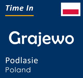 Current time in Grajewo, Podlasie, Poland