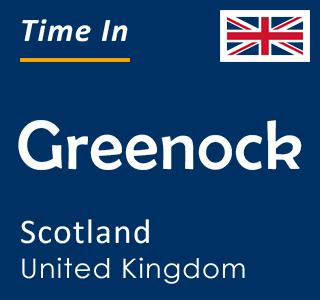 Current time in Greenock, Scotland, United Kingdom