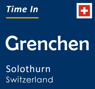 Current time in Grenchen, Solothurn, Switzerland