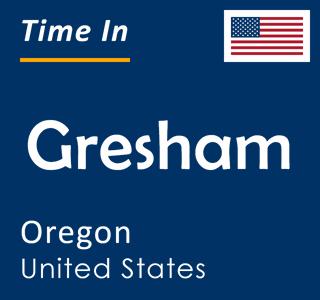 Current time in Gresham, Oregon, United States