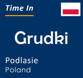 Current time in Grudki, Podlasie, Poland