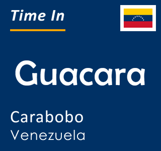Current time in Guacara, Carabobo, Venezuela