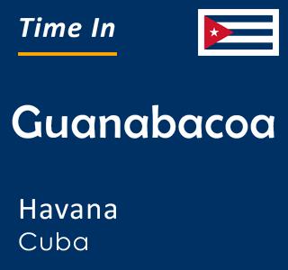 Current time in Guanabacoa, Havana, Cuba