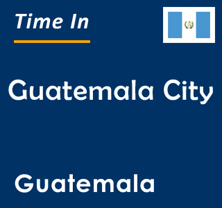 Current time in Guatemala City, Guatemala
