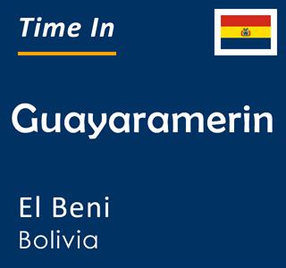 Current time in Guayaramerin, El Beni, Bolivia