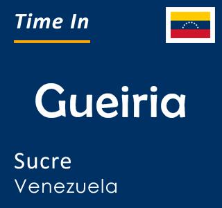 Current time in Gueiria, Sucre, Venezuela