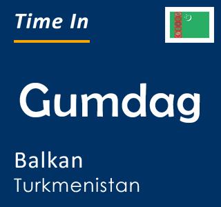 Current time in Gumdag, Balkan, Turkmenistan