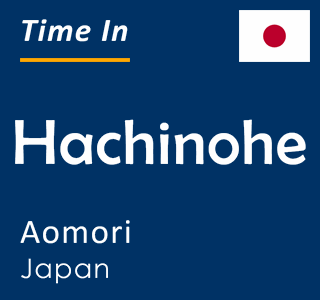 Current time in Hachinohe, Aomori, Japan