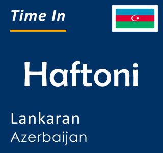 Current time in Haftoni, Lankaran, Azerbaijan