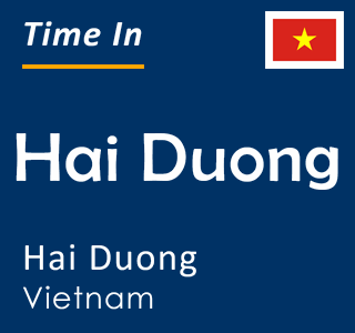 Current time in Hai Duong, Hai Duong, Vietnam
