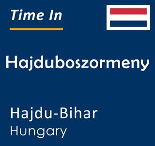Current time in Hajduboszormeny, Hajdu-Bihar, Hungary