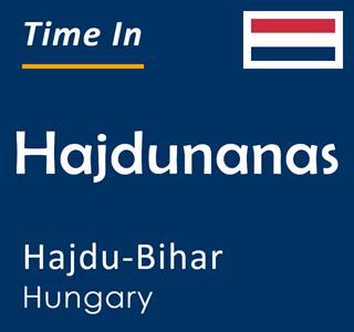 Current time in Hajdunanas, Hajdu-Bihar, Hungary