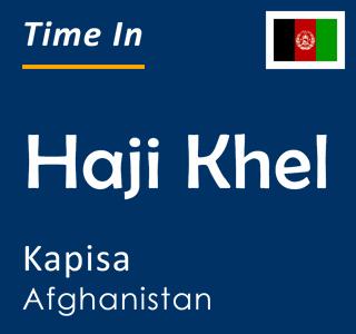 Current time in Haji Khel, Kapisa, Afghanistan