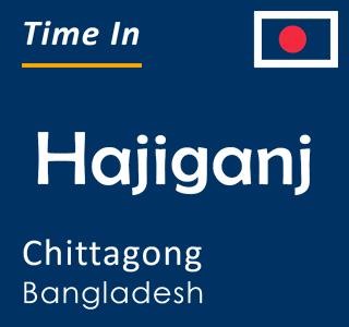 Current time in Hajiganj, Chittagong, Bangladesh