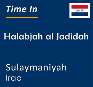 Current time in Halabjah al Jadidah, Sulaymaniyah, Iraq