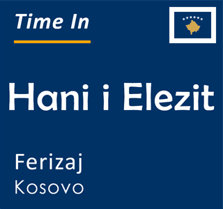 Current time in Hani i Elezit, Ferizaj, Kosovo