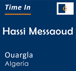 Current time in Hassi Messaoud, Ouargla, Algeria