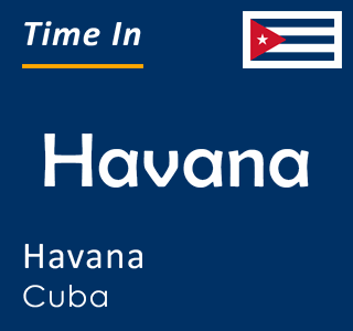 Current time in Havana, Havana, Cuba