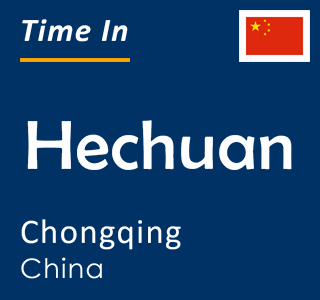 Current time in Hechuan, Chongqing, China