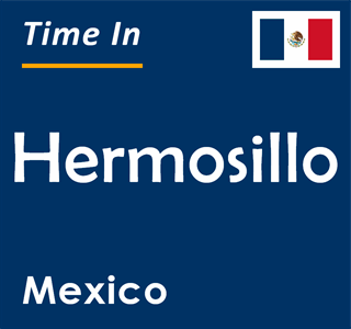 Current time in Hermosillo, Mexico