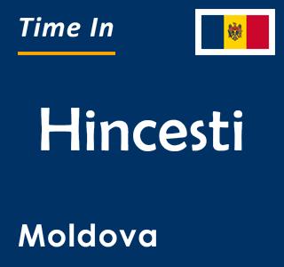 Current time in Hincesti, Moldova