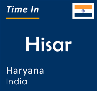 Current time in Hisar, Haryana, India
