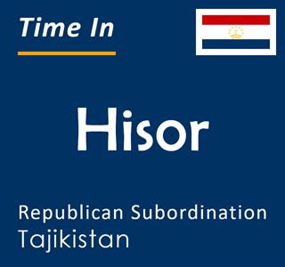 Current time in Hisor, Republican Subordination, Tajikistan