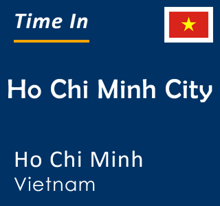 Current time in Ho Chi Minh City, Ho Chi Minh, Vietnam