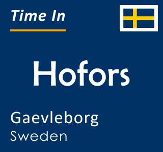 Current time in Hofors, Gaevleborg, Sweden