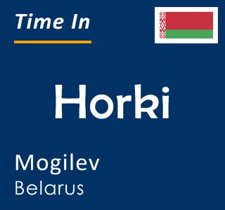 Current time in Horki, Mogilev, Belarus