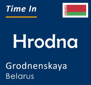 Current time in Hrodna, Grodnenskaya, Belarus