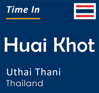 Current time in Huai Khot, Uthai Thani, Thailand