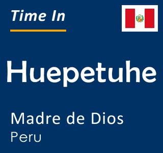 Current time in Huepetuhe, Madre de Dios, Peru