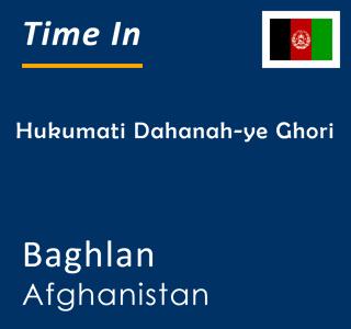 Current time in Hukumati Dahanah-ye Ghori, Baghlan, Afghanistan
