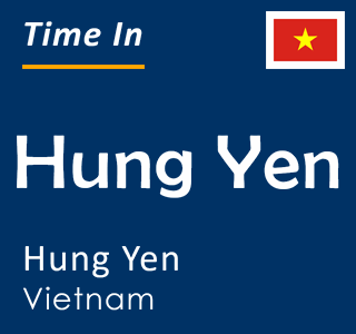 Current time in Hung Yen, Hung Yen, Vietnam