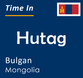 Current time in Hutag, Bulgan, Mongolia