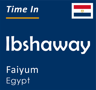 Current time in Ibshaway, Faiyum, Egypt